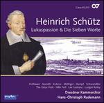 Heinrich Schütz: St. Luke Passion; Die Sieben Worte