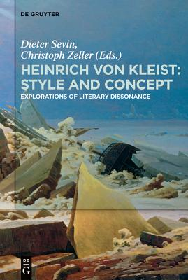 Heinrich Von Kleist: Style and Concept: Explorations of Literary Dissonance - Sevin, Dieter (Editor), and Zeller, Christoph (Editor)