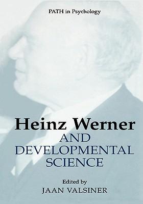 Heinz Werner and Developmental Science - Valsiner, Jaan, Professor (Editor)