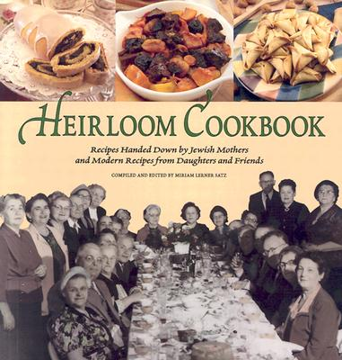 Heirloom Cookbook: Recipes Handed Down by Jewish Mothers and Modern Recipes from Daughters and Friends - Satz, Miriam Lerner