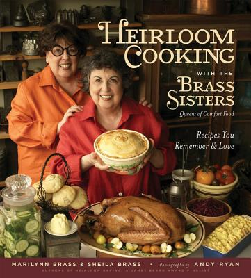 Heirloom Cooking with the Brass Sisters: Recipes You Remember and Love - Brass, Marilynn, and Brass, Sheila, and Ryan, Andy (Photographer)