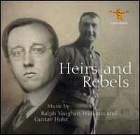 Heirs and Rebels: Music by Ralph Vaughan Williams and Gustav Holst - Band of HM Grenadier Guards; Black Dyke Band; Edgar Coyle (baritone); Gerald Moore (piano); Peter Dawson (baritone);...