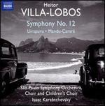 Heitor Villa-Lobos: Symphony 12; Uirapuru; Mandu-Çarará