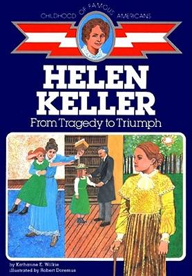 Helen Keller: From Tragedy to Triumph - Wilkie, Katharine E