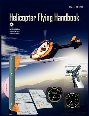 Helicopter Flying Handbook. FAA 8083-21a (2012 Revision) - Federal Aviation Administration, and U S Department of Transportation, and Flight Standards Service