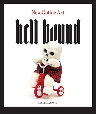 Hell Bound: New Gothic Art - Gavin, Francesca