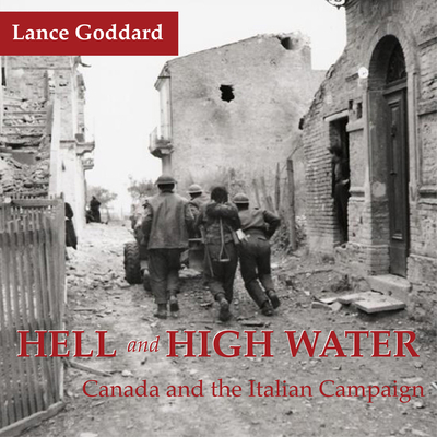 Hell & High Water: Canada and the Italian Campaign - Goddard, Lance