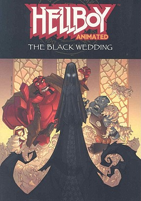 Hellboy Animated Volume 1: The Black Wedding - Pascoe, Jim
