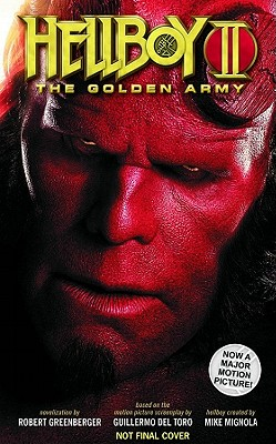 Hellboy II: The Golden Army - Greenberger, Robert, and Mignola, Mike (Original Author), and del Toro, Guillermo (Screenwriter)