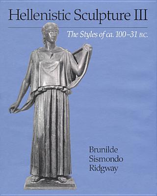Hellenistic Sculpture III: The Styles of CA. 100-31 B. C. - Ridgway, Brunilde S