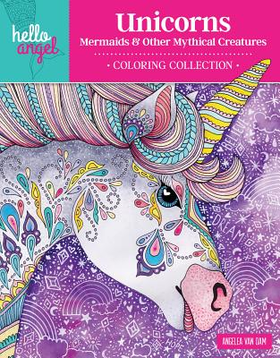 Hello Angel Unicorns, Mermaids & Other Mythical Creatures Coloring Collection - Van Dam, Angelea