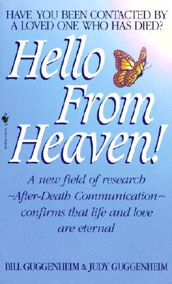 Hello from Heaven: A New Field of Research-After-Death Communication Confirms That Life and Love Are Eternal - Guggenheim, Bill, and Guggenheim, Judy