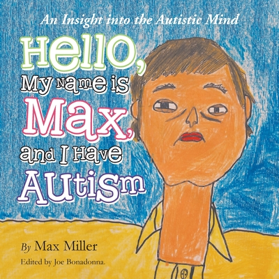 Hello, My Name Is Max and I Have Autism: An Insight Into the Autistic Mind - Miller, Max