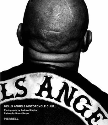 Hells Angels Motorcycle Club - Shaylor, Andrew (Photographer), and Barger, Sonny (Foreword by)