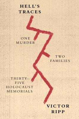 Hell's Traces: One Murder, Two Families, Thirty-Five Holocaust Memorials - Ripp, Victor