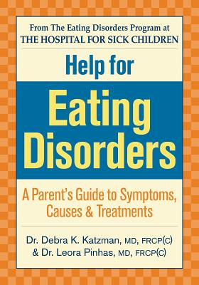 Help for Eating Disorders: A Parent's Guide to Symptoms, Causes and Treatment - Katzman, Debra K, Dr., MD, Frcp(c), and Pinhas, Leora, Dr., MD