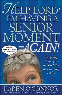 Help, Lord! I'm Having a Senior Moment--Again!: Laughing Through the Realities of Growing Older - O'Connor, Karen, Dr.