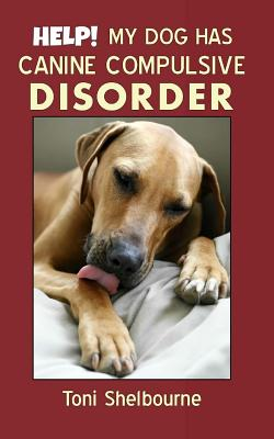 Help! My Dog Has a Canine Compulsive Disorder - Shelbourne, Toni