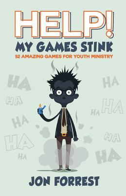 Help! My Games Stink: 52 Amazing Games for Youth Ministry - Forrest, Jon