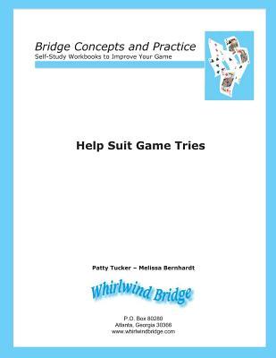 Help Suit Game Tries: Bridge Concepts and Practice - Tucker, Patty, and Bernhardt, Melissa