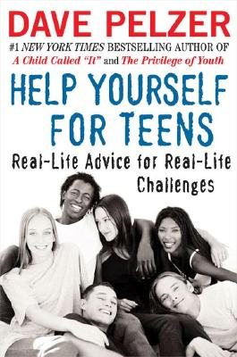 Help Yourself for Teens: Real-Life Advice for Real-Life Challenges - Pelzer, Dave