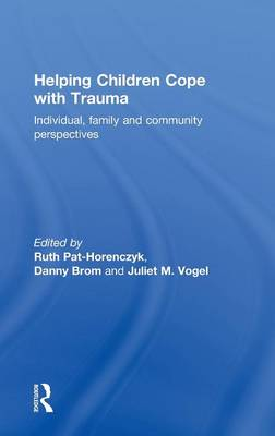 Helping Children Cope with Trauma: Individual, family and community perspectives - Pat-Horenczyk, Ruth (Editor), and Brom, Danny (Editor), and Vogel, Juliet M. (Editor)