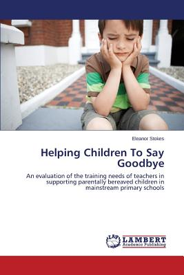 Helping Children to Say Goodbye - Stokes Eleanor