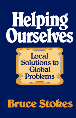 Helping Ourselves: Local Responses to Global Problems - Stokes, Bruce