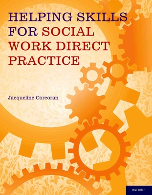 Helping Skills for Social Work Direct Practice - Corcoran, Jacqueline, Professor