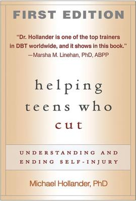 Helping Teens Who Cut: Understanding and Ending Self-Injury - Hollander, Michael, PhD