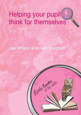 Helping your Pupils to Think for Themselves - Wilson, Jeni, and Murdoch, Kath