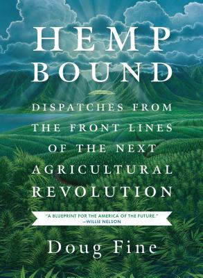 Hemp Bound: Dispatches from the Front Lines of the Next Agricultural Revolution - Fine, Doug