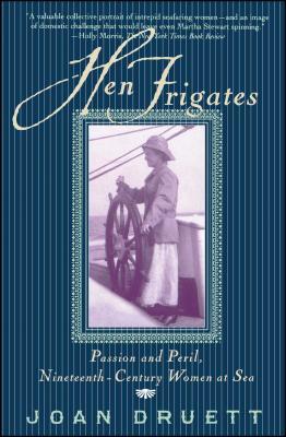 Hen Frigates: Passion and Peril, Nineteenth-Century Women at Sea - Druett, Joan