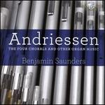 Hendrik Andriessen: The Four Chorals and Other Organ Music