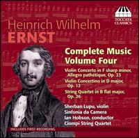 Henirch Wilhelm Ernst: Complete Music, Vol. 4 - Ciompi String Quartet; Sherban Lupu (violin); Sinfonia da Camera; Ian Hobson (conductor)