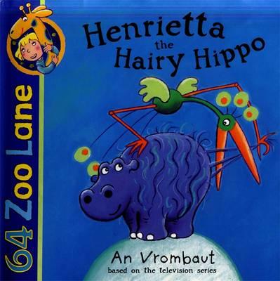 Henrietta the Hairy Hippo - Vrombaut, An