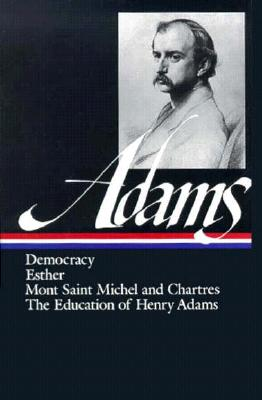 Henry Adams: Novels, Mont Saint Michel, the Education: (Library of America #14) - Adams, Henry