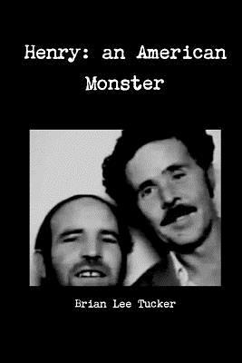 Henry: An American Monster - Tucker, Brian Lee