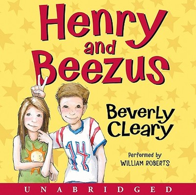 Henry and Beezus - Cleary, Beverly, and Roberts, William, Sir (Read by)