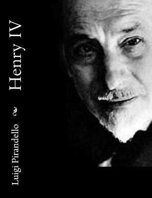 Henry IV - Pirandello, Luigi, Professor, and Storer, Edward (Translated by)