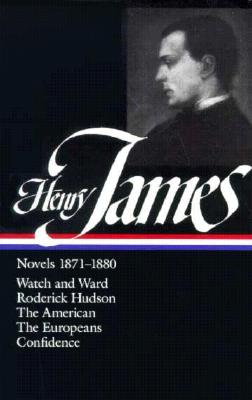 Henry James: Novels 1871-1880: Watch and Ward / Roderick Hudson / The American / The Europeans / Confidence - James, Henry