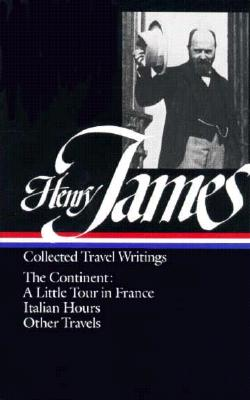 Henry James: Travel Writings 2: The Continent - James, Henry, Jr., and Howard, Richard (Editor)
