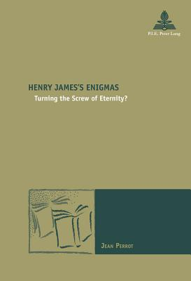 Henry James's Enigmas: Turning the Screw of Eternity? - Perrot, Jean