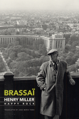 Henry Miller, Happy Rock - Brassai, and Todd, Jane Marie (Translated by)