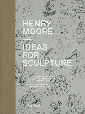 Henry Moore: Ideas for Sculpture: A Project with Zaha Hadid - Moore, Henry, and Hadid, Zaha (Contributions by), and Muir, Gregor (Editor)