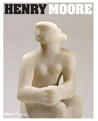 Henry Moore - Stephens, Chris, Dr. (Editor), and Calvocoressi, Richard (Contributions by), and Mellor, David Alan, Dr. (Contributions by)