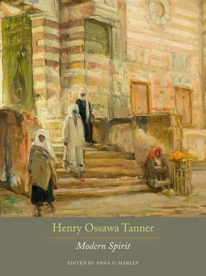 Henry Ossawa Tanner: Modern Spirit - Marley, Anna O. (Editor)