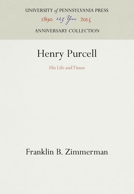 Henry Purcell: His Life and Times - Zimmerman, Franklin B