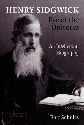 Henry Sidgwick - Eye of the Universe: An Intellectual Biography - Schultz, Bart