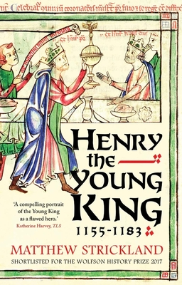 Henry the Young King, 1155-1183 - Strickland, Matthew